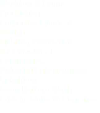 Wedding & Event Production Corporate Events & Design Lighting Production DJ / Master of Ceremonies Video DJ Entertainment Uplighting Gobo Pattern Wash Custom Gobo Monograms