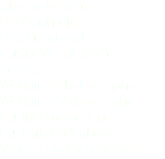 Step & Repeat Bar/Nightclub Entertainment Audio Visual (AV) Services Wedding Photography Wedding Videography Audio Production Custom Slideshows Video Logo Monograms